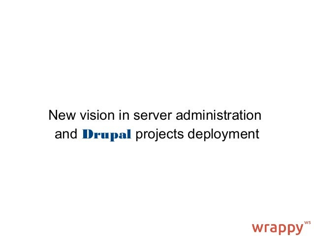 New vision in server administration and Drupal projects deployment