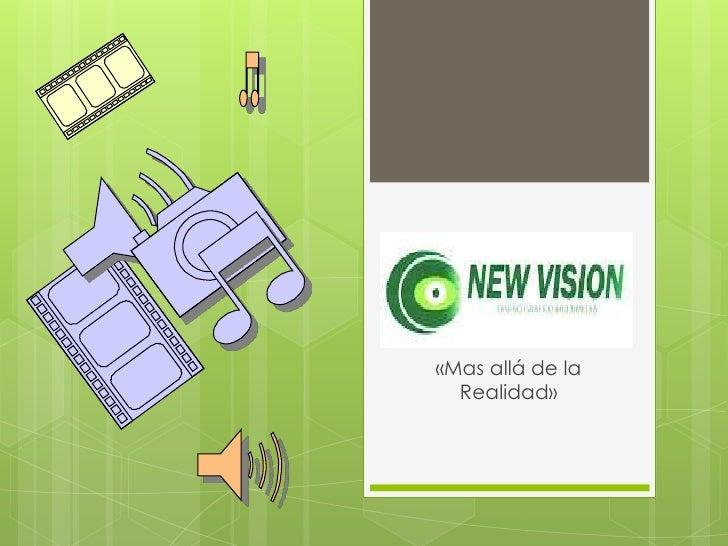 New Vision  «Mas allá de la    Realidad»