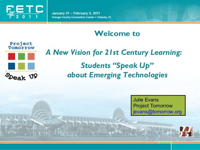 """© Project Tomorrow 2011 Welcome to A New Vision for 21st Century Learning: Students """"Speak Up"""" about Emerging Technologies..."""