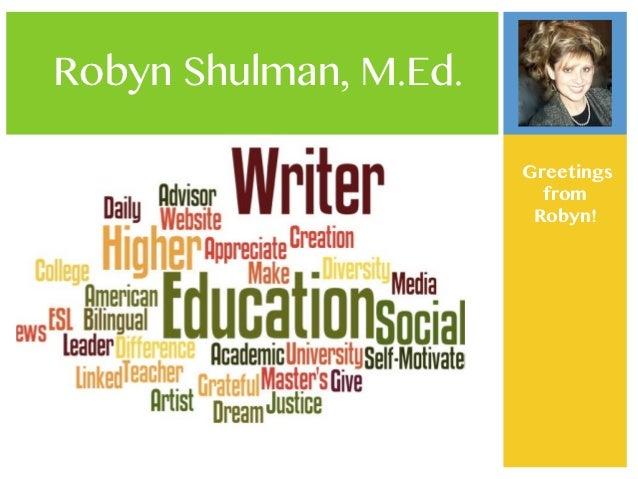Robyn Shulman, M.Ed.                       Greetings                         from                        Robyn!