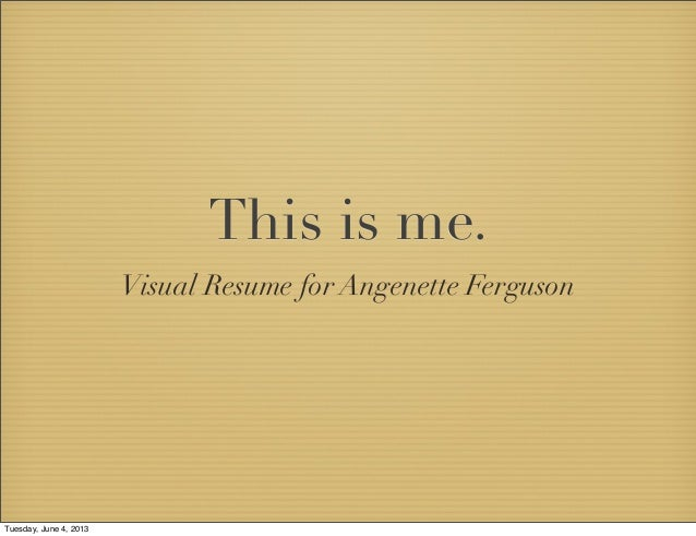 This is me.Visual Resume for Angenette FergusonTuesday, June 4, 2013