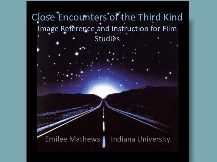 Close Encounters of the Third KindImage Reference and Instruction for Film Studies<br />Emilee Mathews      Indiana Univer...
