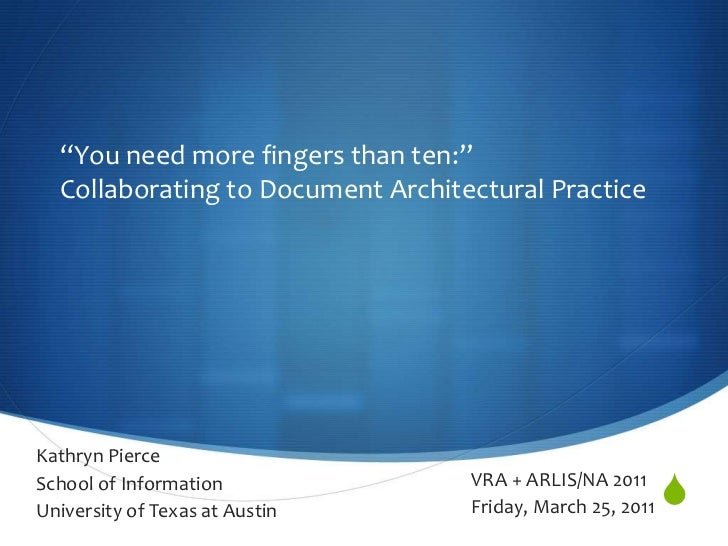 """You need more fingers than ten:"" Collaborating to Document Architectural Practice<br />Kathryn Pierce<br />School of Info..."