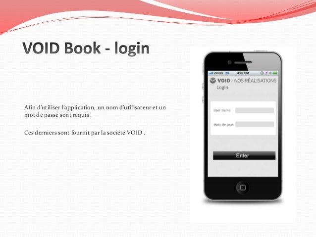 Afin d'utiliser l'application, un nom d'utilisateur et unmot de passe sont requis .Ces derniers sont fournit par la sociét...