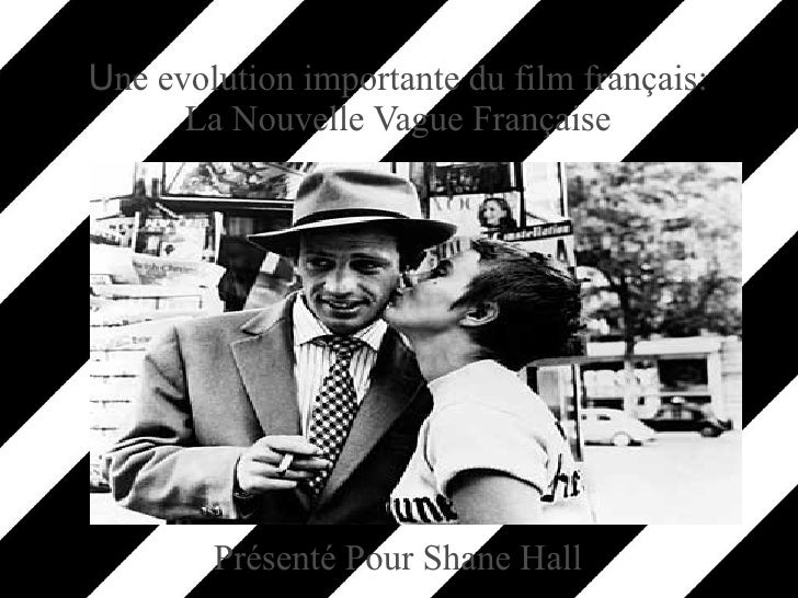 U ne evolution importante du film fran çais: La Nouvelle Vague Française Pr é sent é  Pour Shane Hall