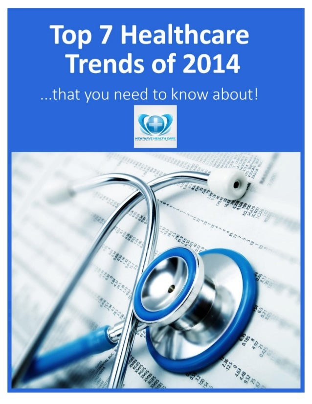 Top 7 Healthcare Trends of 2014 ...that you need to know about! 2 Contents 1) Workforce Multipliers..........................
