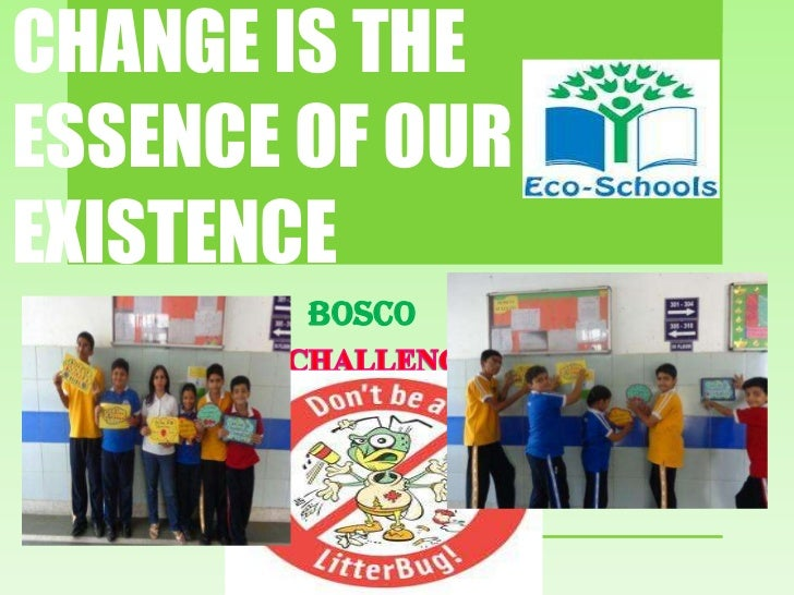 CHANGE IS THEESSENCE OF OUREXISTENCE DESIGN FOR   BOSCO BOSCO CHA