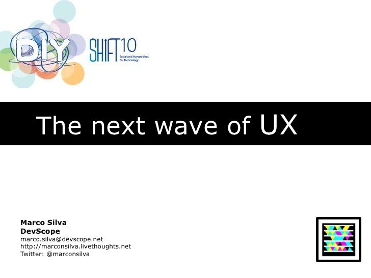 The next wave of UX<br />Marco Silva<br />DevScope<br />marco.silva@devscope.net<br />http://marconsilva.livethoughts.net<...