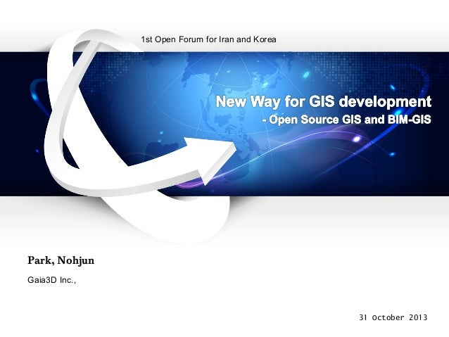 1st Open Forum for Iran and Korea  Park, Nohjun Gaia3D Inc.,  31 October 2013