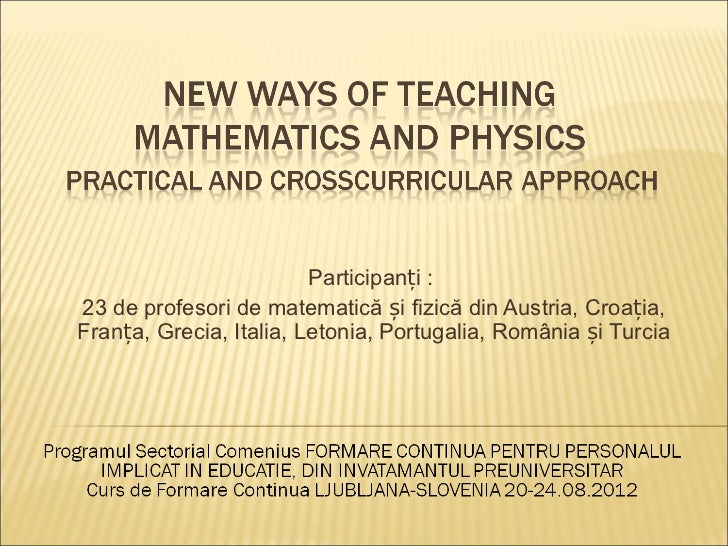 Participanți :23 de profesori de matematică și fizică din Austria, Croația,Franța, Grecia, Italia, Letonia, Portugalia, Ro...