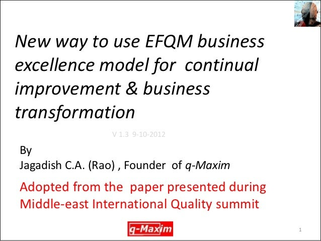 New way to use EFQM businessexcellence model for continualimprovement & businesstransformation                 V 1.3 9-10-...