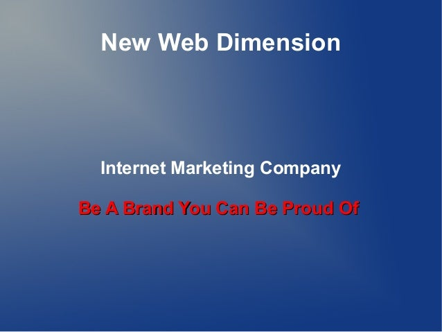 New Web DimensionInternet Marketing CompanyBe A Brand You Can Be Proud OfBe A Brand You Can Be Proud Of