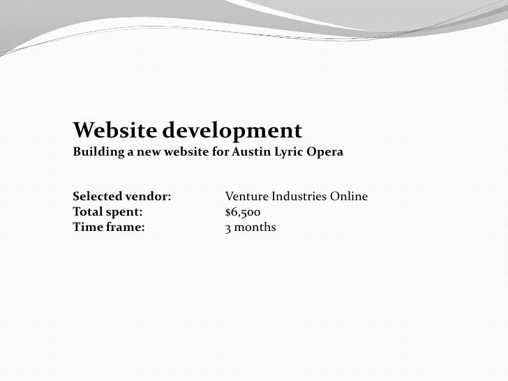 Website developmentBuilding a new website for Austin Lyric OperaSelected vendor:         Venture Industries OnlineTotal sp...