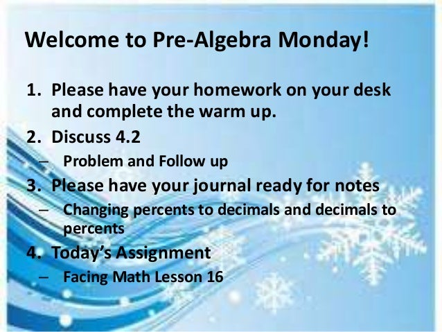 Welcome to Pre-Algebra Monday! 1. Please have your homework on your desk and complete the warm up. 2. Discuss 4.2 – Proble...