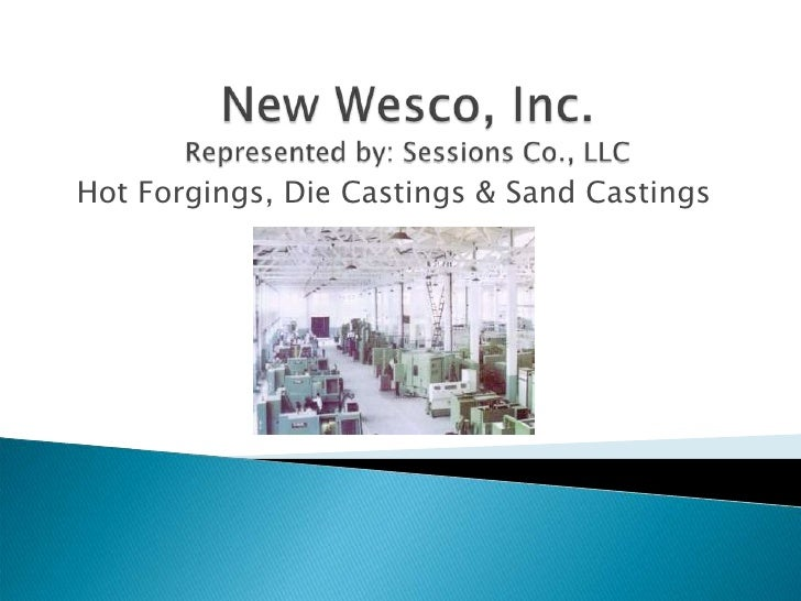 New Wesco, Inc.Represented by: Sessions Co., LLC<br />Hot Forgings, Die Castings & Sand Castings<br />