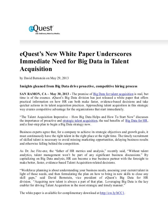 eQuest's New White Paper UnderscoresImmediate Need for Big Data in TalentAcquisitionby David Bernstein on May 29, 2013Insi...