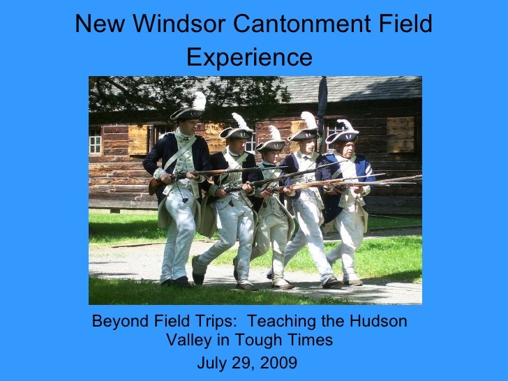 New Windsor Cantonment Field Experience   Beyond Field Trips:  Teaching the Hudson Valley in Tough Times July 29, 2009