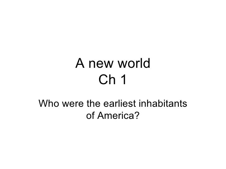 A new world Ch 1 Who were the earliest inhabitants of America?