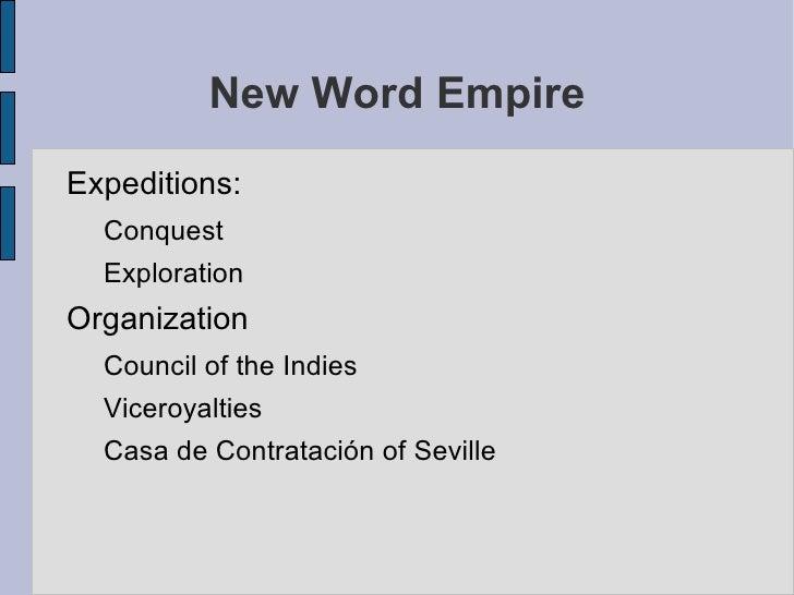 New Word EmpireExpeditions:  Conquest  ExplorationOrganization  Council of the Indies  Viceroyalties  Casa de Contratación...