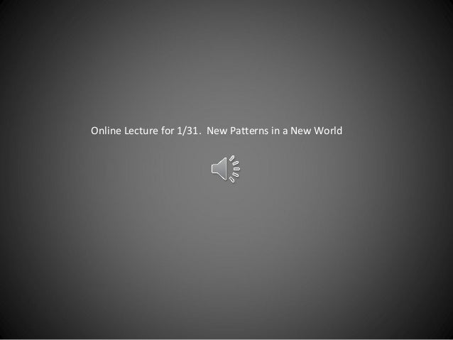 Online Lecture for 1/31. New Patterns in a New World