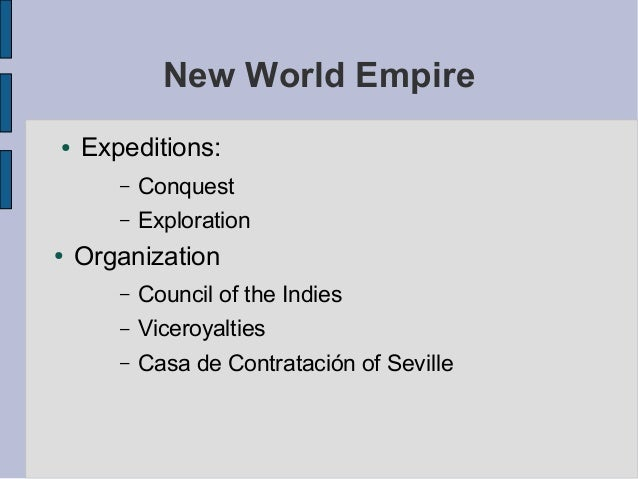 New World Empire●   Expeditions:       –   Conquest       –   Exploration●   Organization       –   Council of the Indies ...