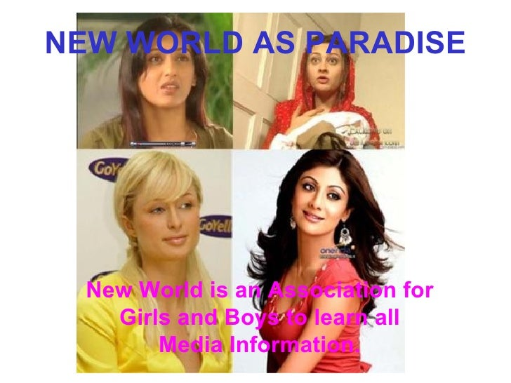 NEW WORLD AS PARADISE New World is an Association for Girls and Boys to learn all Media Information.