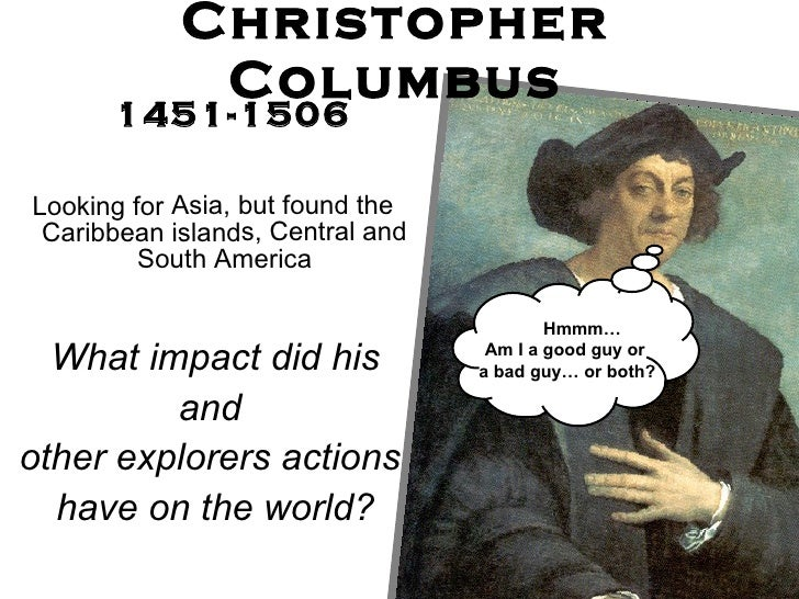 christopher columbus good guy or bad guy Turns out christopher columbus wasn't brave,  good guy or bad guy kids, make up your own minds with our short movie about this most famous of explorers.
