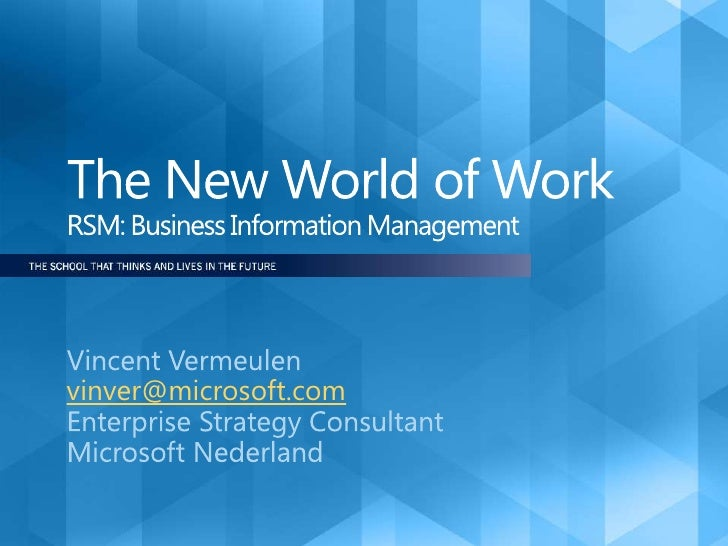 The New World of WorkRSM: Business Information Management<br />Vincent Vermeulen<br />vinver@microsoft.com<br />Enterprise...