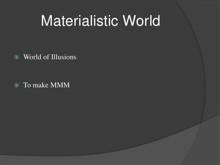 essay of materialistic phenomenon The tools you need to write a quality essay or  and this has become a global phenomenon and no country  so, he is materialistic but not for materialism's.