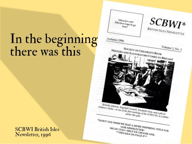 In the beginningthere was thisSCBWI British IslesNewsletter, 1996