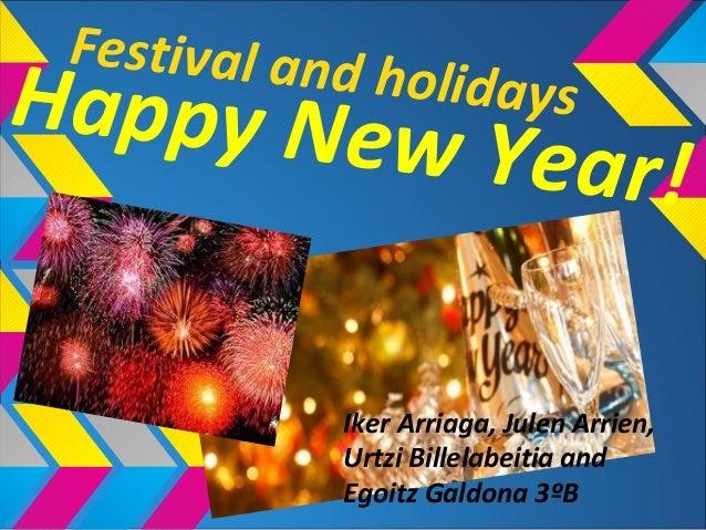 Happy New Year!Festival and holidaysIker Arriaga, Julen Arrien,Urtzi Billelabeitia andEgoitz Galdona 3ºB