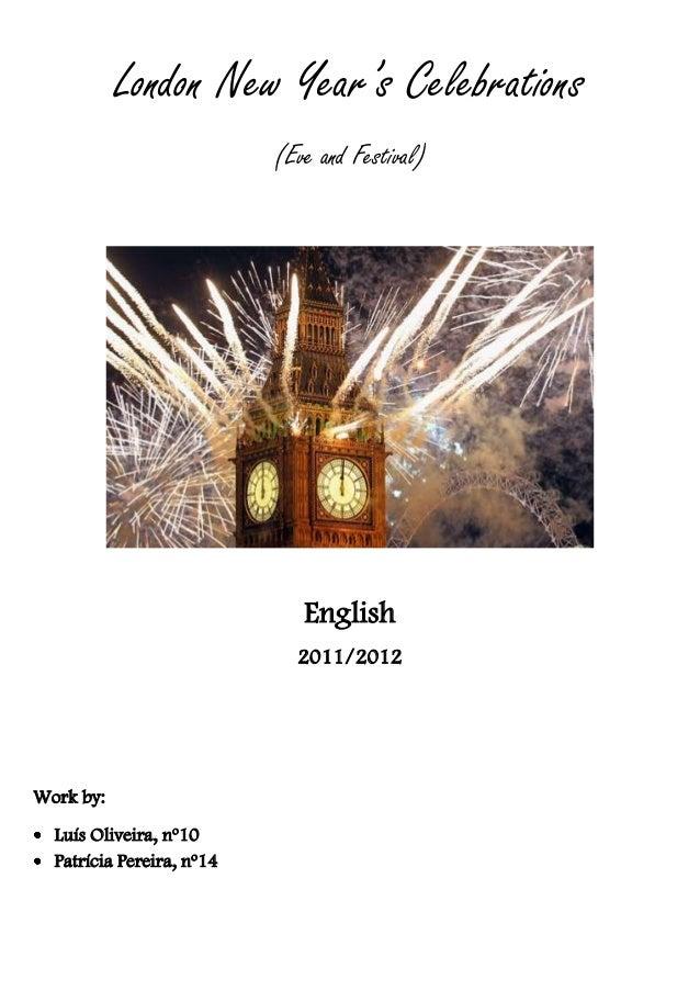 London New Year's Celebrations (Eve and Festival)  English 2011/2012  Work by: Luís Oliveira, nº10 Patrícia Pereira, nº14