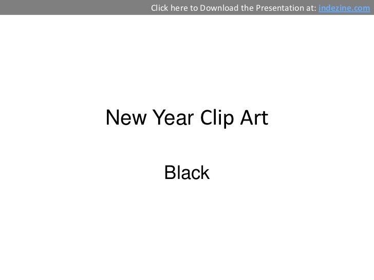 Click here to Download the Presentation at: indezine.comNew Year Clip Art       Black