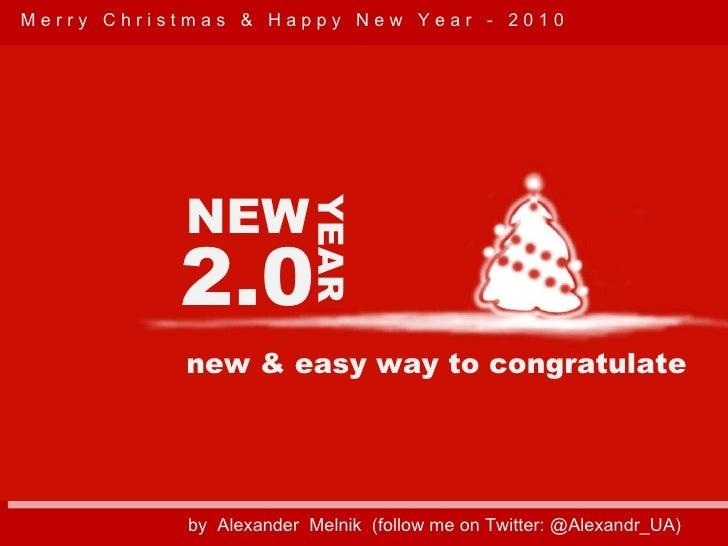 2.0 NEW YEAR new & easy way to congratulate by  Alexander  Melnik  (follow me on Twitter: @Alexandr_UA)  M e r r y  C h r ...