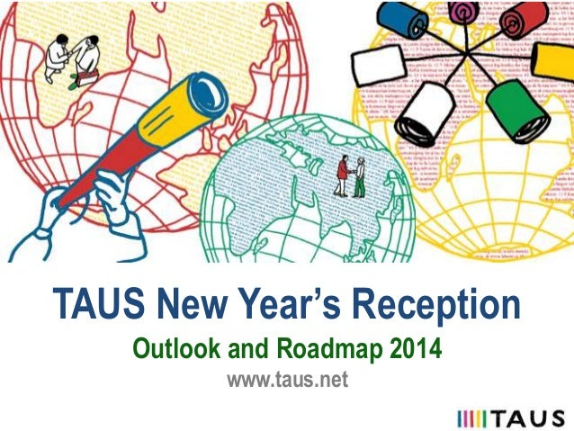 TAUS New Year's Reception Outlook and Roadmap 2014 www.taus.net