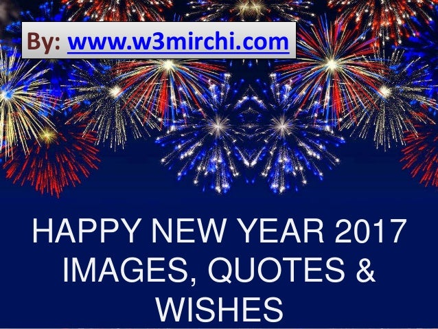 HAPPY NEW YEAR 2017 IMAGES, QUOTES & WISHES By: www.w3mirchi.com