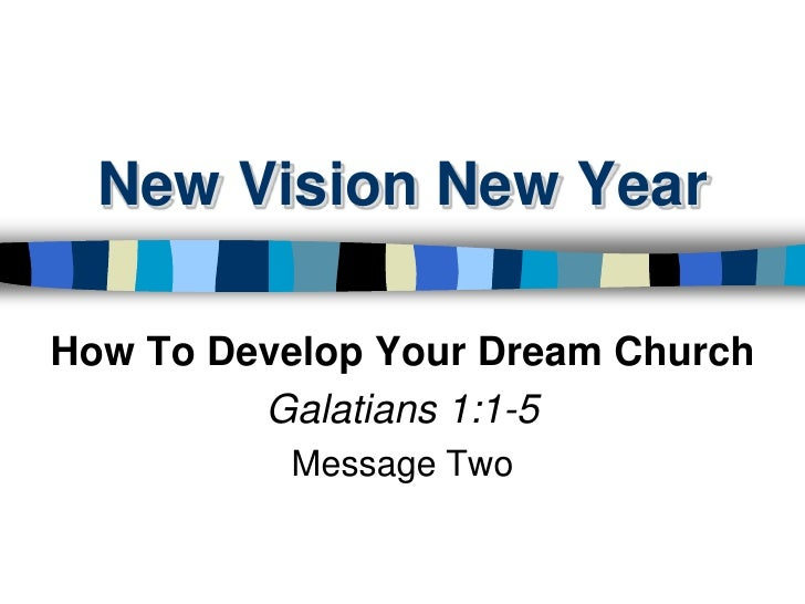 New Vision New Year How To Develop Your Dream Church Galatians 1:1-5 Message Two