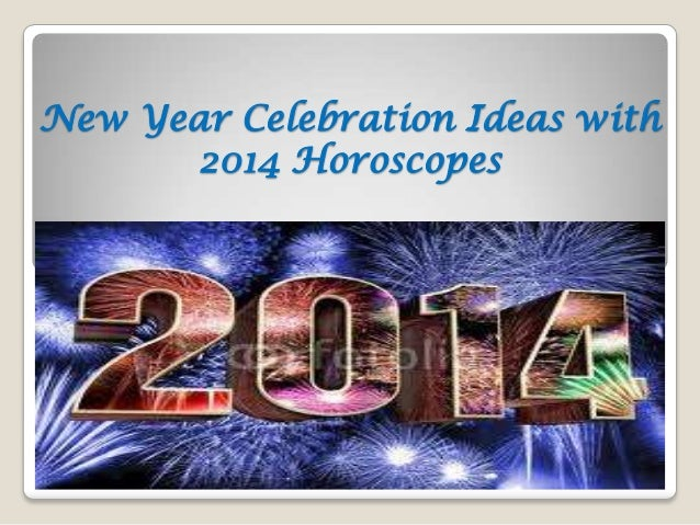 New Year Celebration Ideas with 2014 Horoscopes