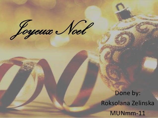 Joyeux Noel                  Done by:              Roksolana Zelinska                MUNmm-11