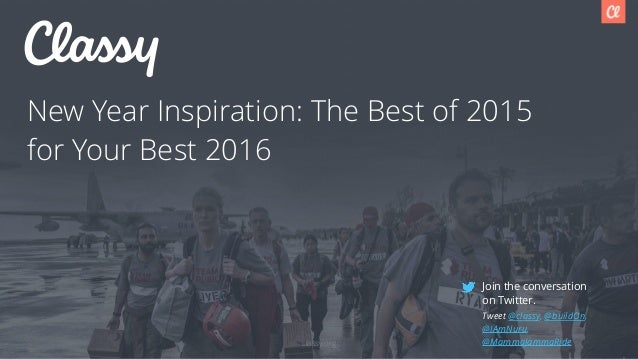classy.org New Year Inspiration: The Best of 2015 for Your Best 2016 Join the conversation  on Twitter. Tweet @classy, @b...