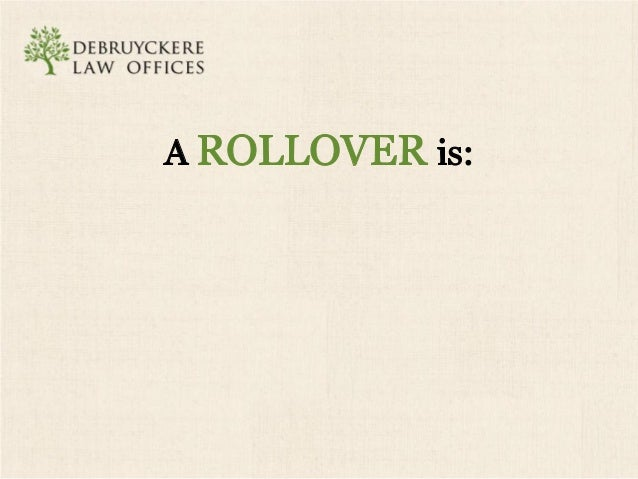 """.: f-I  DE BRUYC KE RE     """"LAW OFFICES  A ROLLOVER is:   Withdrawing the funds from one IRA,  holding them for less than ..."""