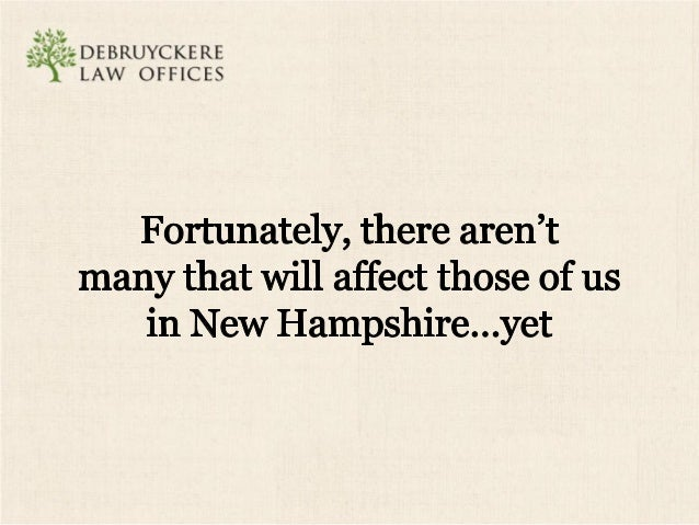 """:; '= DEBRUYCKE RE  """"LAW OFFICES  Fortunately,  there aren't many that will affect those of us in New Hampshire. ..yet"""