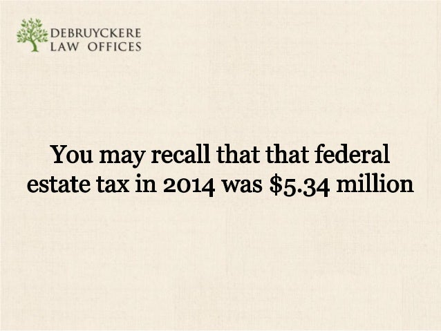 :I= i '3;: :;DEBRuYcL<E RE ' LAW OFFICES  As of January 1, 2015, that has increased to $5.43 million