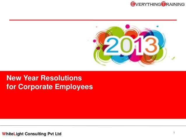 New Year Resolutions  for Corporate Employees                                1WhiteLight Consulting Pvt Ltd