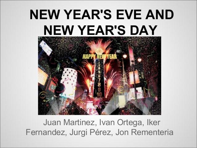 NEW YEARS EVE ANDNEW YEARS DAYJuan Martinez, Ivan Ortega, IkerFernandez, Jurgi Pérez, Jon Rementeria