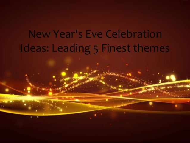 new years eve celebration ideas leading 5 finest themes