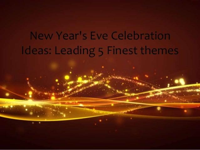 new years eve celebration ideas leading 5 finest themes