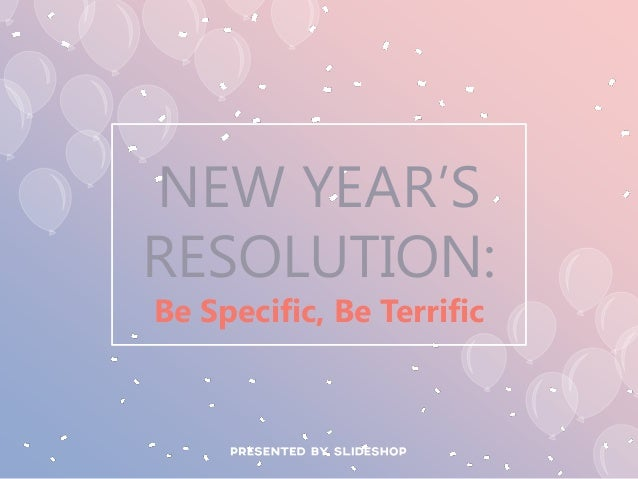 Be Specific, Be Terrific NEW YEAR'S RESOLUTION:
