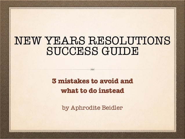 NEW YEARS RESOLUTIONS SUCCESS GUIDE 3 mistakes to avoid and what to do instead by Aphrodite Beidler