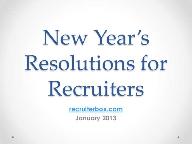 New Year'sResolutions for  Recruiters    recruiterbox.com      January 2013